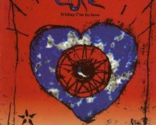 H ιστορία  του τραγουδιού  «FRIDAY I'M IN LOVE» των Cure.